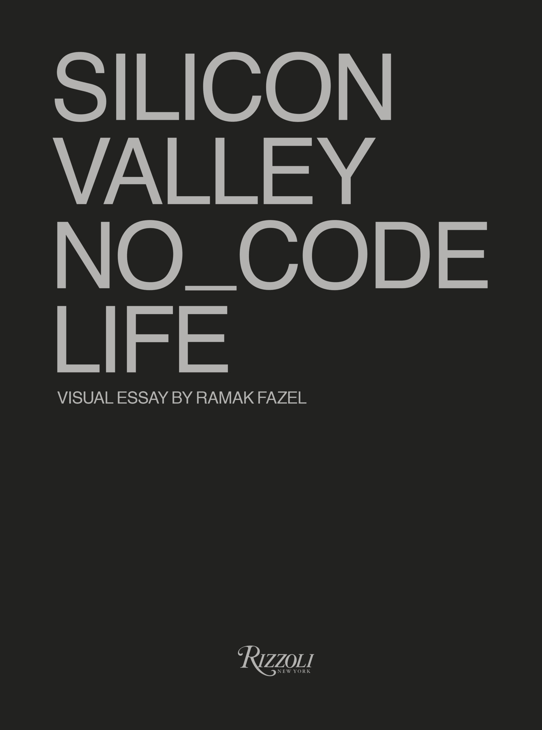 SILICON VALLEY NO_CODE LIFE, Ramak Fazel, Rizzoli
